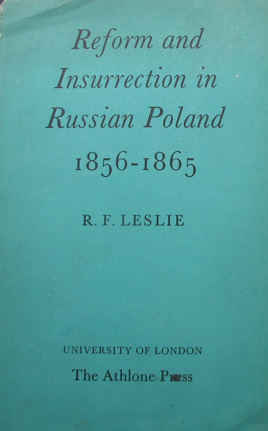 Reform and Insurrection In Russian Poland 1856-186