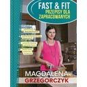 Fast&Fit Przepisy dla zapracowanych Magdalena Grzegorczyk