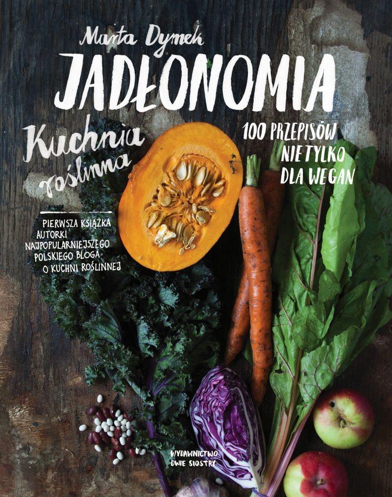Jadłonomia Kuchnia roślinna-100 przepisów nie tylko dla wegan Marta Dymek