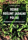 ŁUCZAJ ŁUKASZ - DZIKIE ROŚLINY JADALNE POLSKI !!!