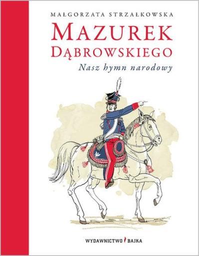 Mazurek Dąbrowskiego Nasz hymn narodowy Strzałkows