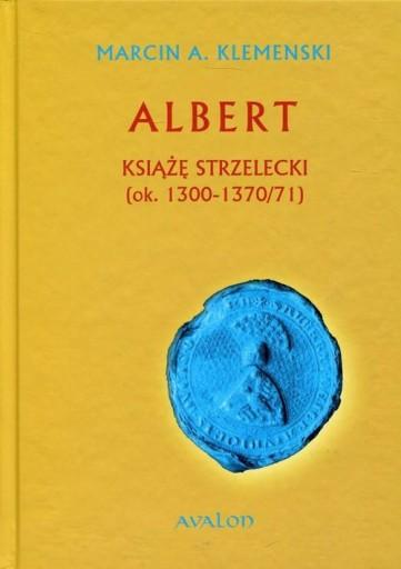 Albert Książę strzelecki ok. 1300-1370/71 Marcin A
