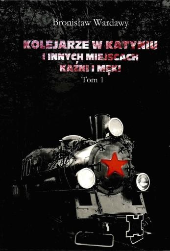 Kolejarze w Katyniu i innych miejscach kaźni, t. 1